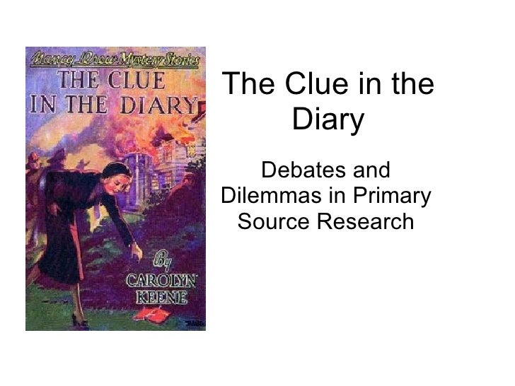 The Clue in the Diary Debates and Dilemmas in Primary Source Research