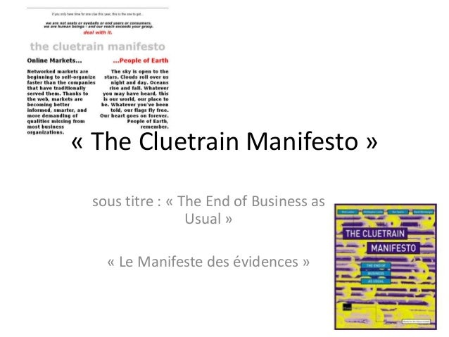 « The Cluetrain Manifesto » sous titre : « The End of Business as                 Usual »   « Le Manifeste des évidences »