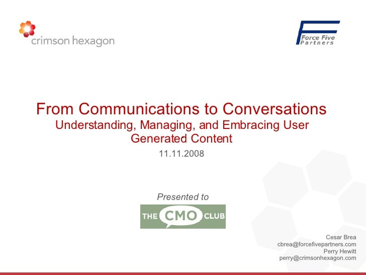 Cesar Brea [email_address] Perry Hewitt [email_address] From Communications to Conversations  Understanding, Managing, and...