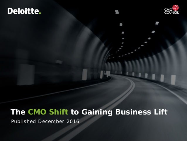 The CMO Shift to Gaining Business LiftCopyright © 2017 Deloitte Development LLC. All rights reserved. 1 The CMO Shift to G...