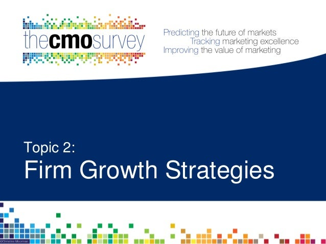 Firms to decrease market penetration and emphasize riskier growth strategies next year Types of growth strategies Existing...