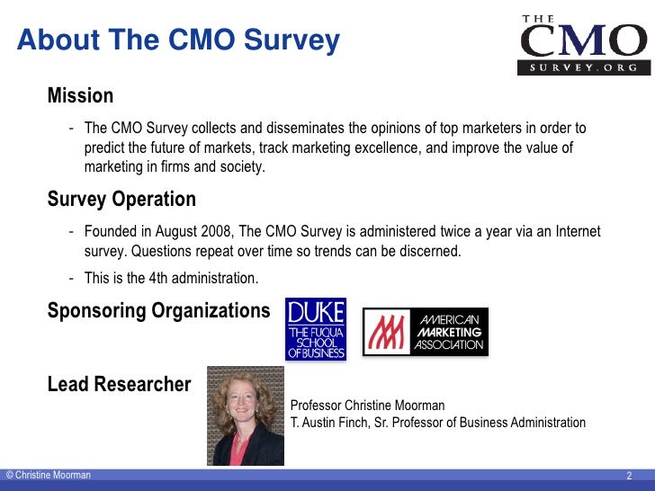 About The CMO Survey          Mission              - The CMO Survey collects and disseminates the opinions of top marketer...