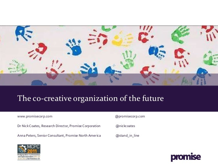 The co-creative organization of the future  www.promisecorp.com   @promisecorp.com Dr Nick Coates, Research Director, Prom...