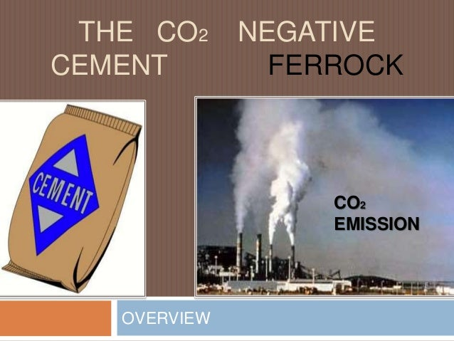 THE CO2 NEGATIVE CEMENT FERROCK OVERVIEW CO2 EMISSION