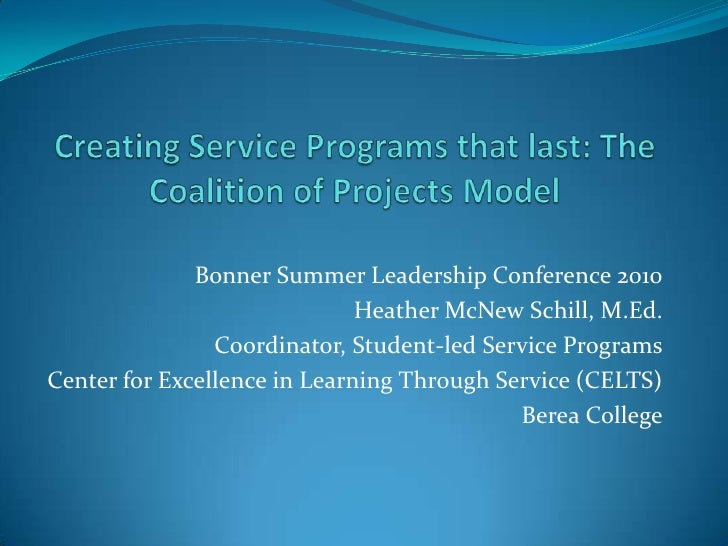 Creating Service Programs that last: The Coalition of Projects Model<br />Bonner Summer Leadership Conference 2010<br />He...