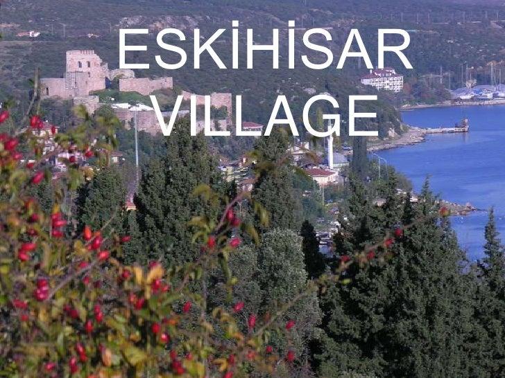 ESKİHİSAR VILLAGE<br />
