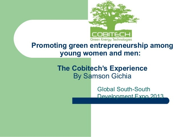 Promoting green entrepreneurship among young women and men: The Cobitech's Experience By Samson Gichia Global South-South ...