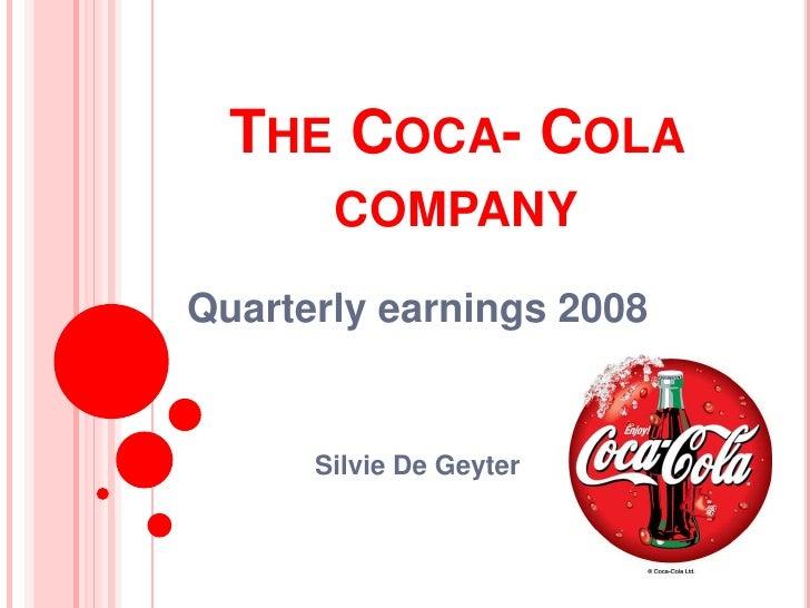 THE COCA- COLA        COMPANY Quarterly earnings 2008         Silvie De Geyter