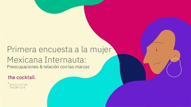Primera encuesta a la mujer Mexicana Internauta: Preocupaciones & relación con las marcas