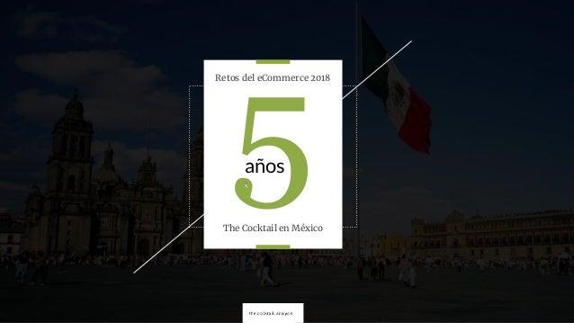 Retos del eCommerce 2018 años5The Cocktail en México