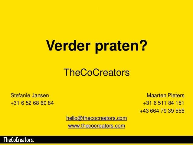 Verder praten? TheCoCreators Stefanie Jansen +31 6 52 68 60 84 Maarten Pieters +31 6 511 84 151 +43 664 79 39 555 hello@th...