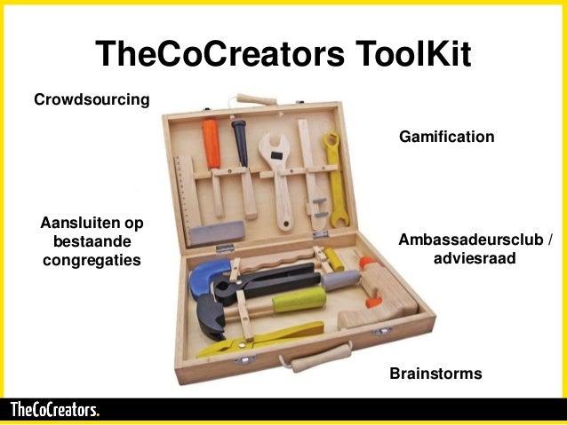 TheCoCreators ToolKit Crowdsourcing Brainstorms Aansluiten op bestaande congregaties Ambassadeursclub / adviesraad Gamific...