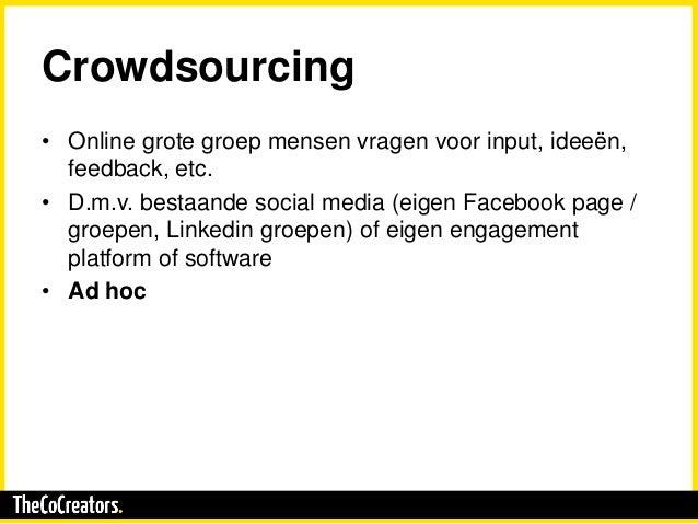 Crowdsourcing • Online grote groep mensen vragen voor input, ideeën, feedback, etc. • D.m.v. bestaande social media (eigen...