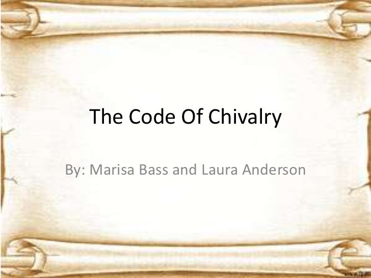 The Code Of ChivalryBy: Marisa Bass and Laura Anderson
