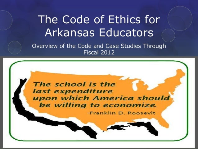 The Code of Ethics forArkansas EducatorsOverview of the Code and Case Studies ThroughFiscal 2012