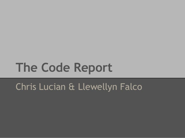 The Code Report Chris Lucian & Llewellyn Falco