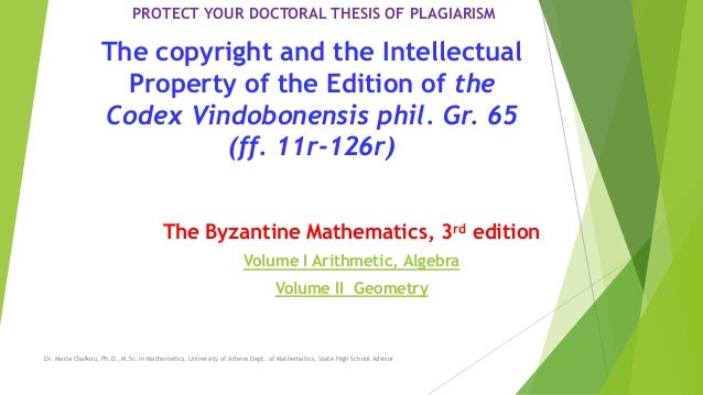 PROTECT YOUR DOCTORAL THESIS OF PLAGIARISM The copyright and the Intellectual Property of the Edition of the Codex Vindobo...