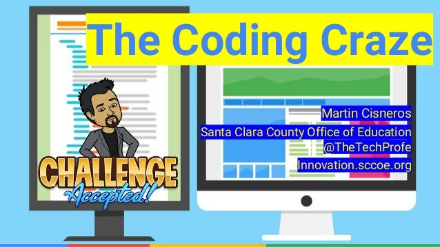 Confidential & ProprietaryConfidential & Proprietary The Coding Craze Martin Cisneros Santa Clara County Office of Educati...