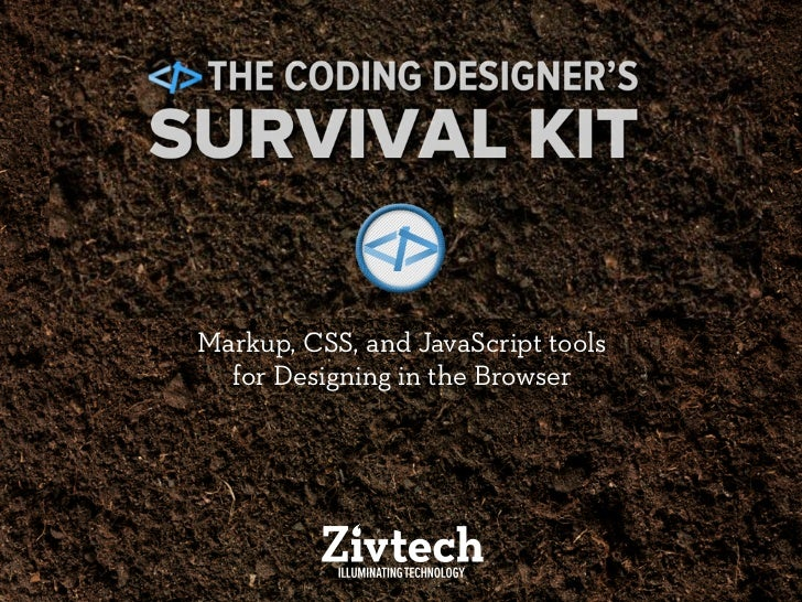 The Coding Designers     Survival Kit   Markup, CSS, and JavaScript tools     for Designing in the Browser