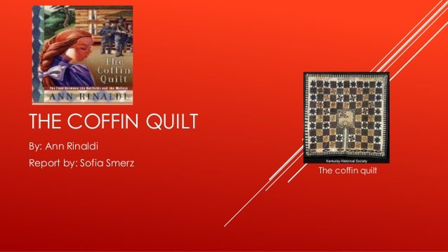 THE COFFIN QUILT By: Ann Rinaldi Report by: Sofia Smerz The coffin quilt