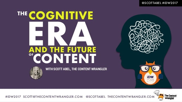 #IDW2017 SCOTT@THECONTENTWRANGLER.COM @SCOTTABEL THECONTENTWRANGLER.COM @SCOTTABEL #IDW2017 AND THE FUTURE COGNITIVE CONTE...