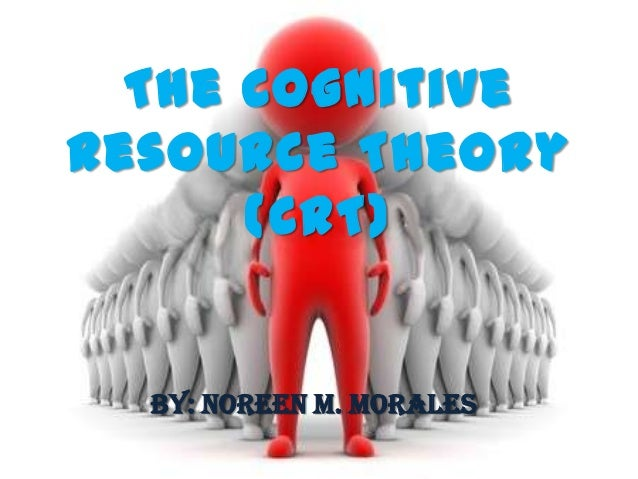The CognitiveResource Theory      (CRT)  By: Noreen M. Morales