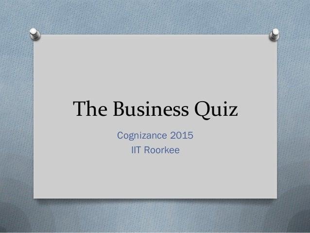 The Business Quiz Cognizance 2015 IIT Roorkee