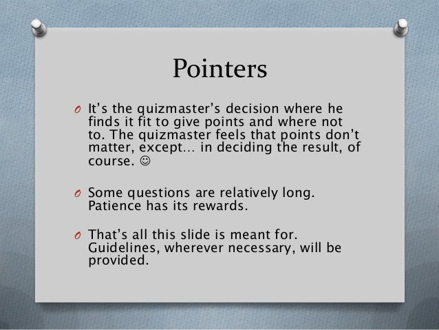 Pointers O It's the quizmaster's decision where he finds it fit to give points and where not to. The quizmaster feels that...
