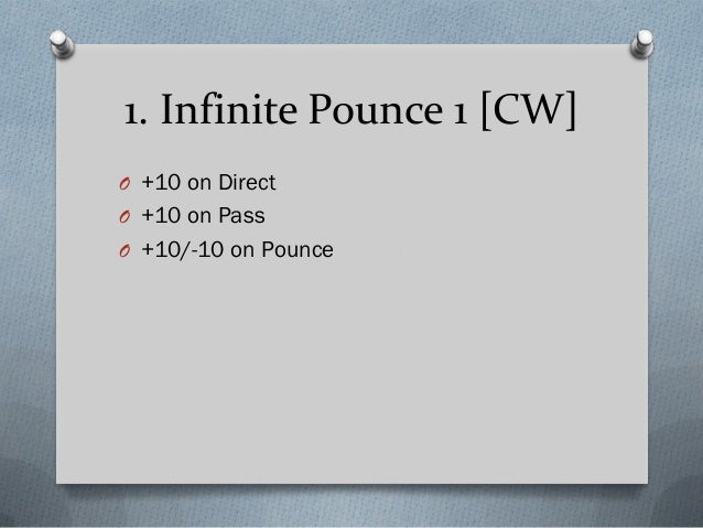 1. Infinite Pounce 1 [CW] O +10 on Direct O +10 on Pass O +10/-10 on Pounce