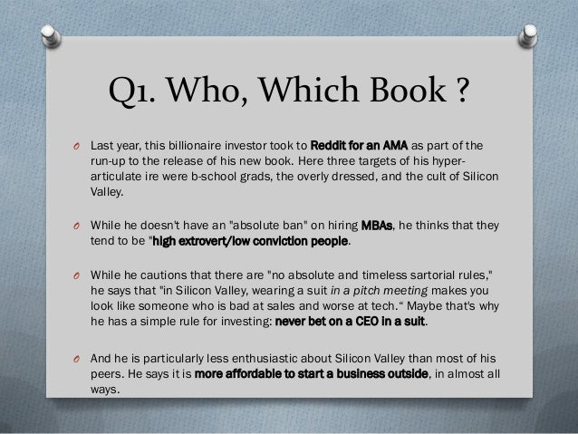 Q1. Who, Which Book ? O Last year, this billionaire investor took to Reddit for an AMA as part of the run-up to the releas...
