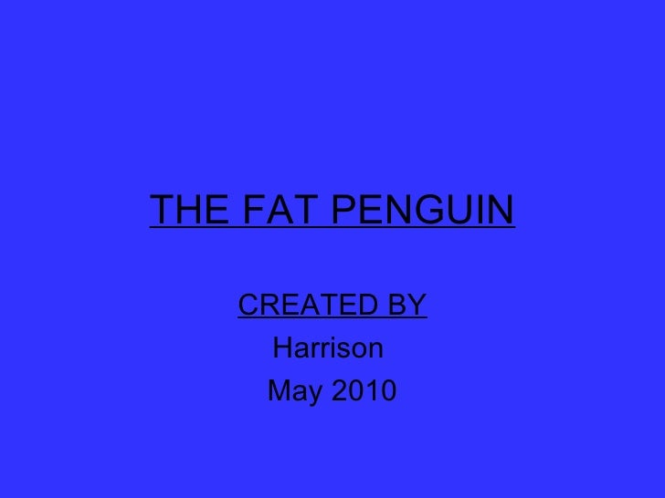 THE FAT PENGUIN CREATED BY Harrison  May 2010