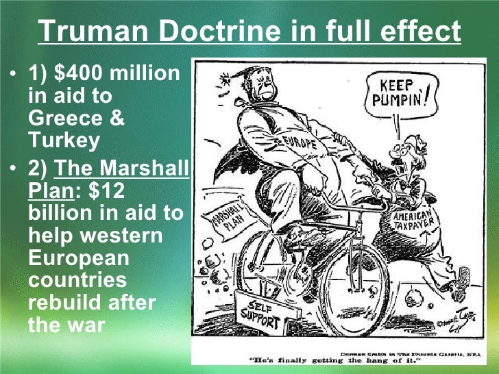 truman doctrine effect The truman doctrine may have been intended to rouse the public and congress to national security expenditures, but it ignored the complexity of greece's civil war, vastly overstated the global .