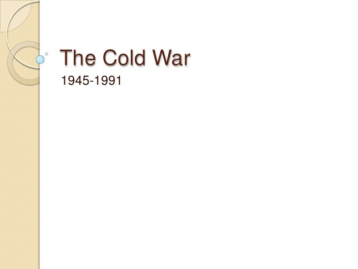 The Cold War1945-1991