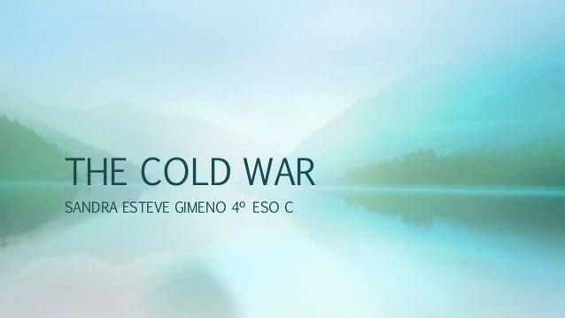 THE COLD WAR SANDRA ESTEVE GIMENO 4º ESO C