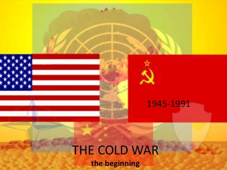 THE COLD WARthe beginning<br />1945-1991<br />