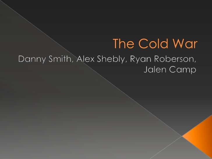 The Cold War<br />Danny Smith, Alex Shebly, Ryan Roberson, Jalen Camp<br />