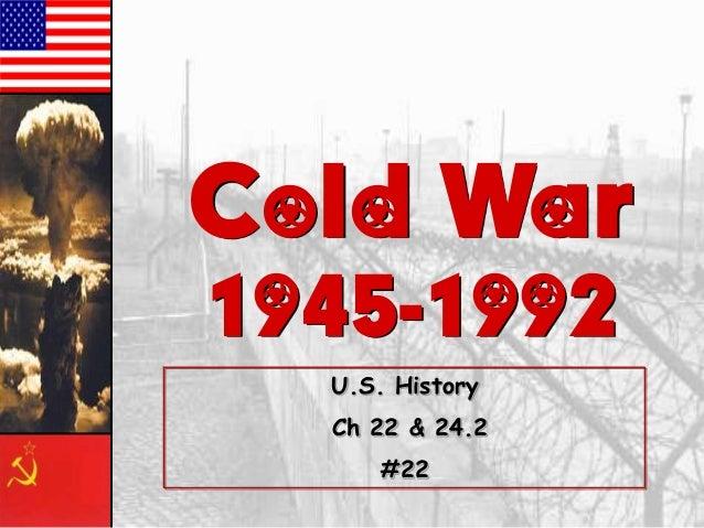 Cold War 1945-1992 U.S. History  Ch 22 & 24.2 #22