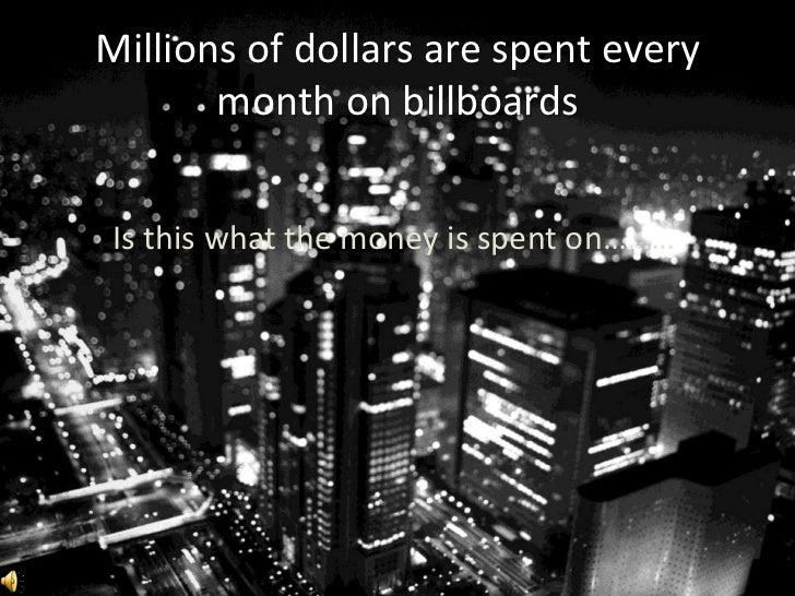 Millions of dollars are spent every       month on billboards Is this what the money is spent on………