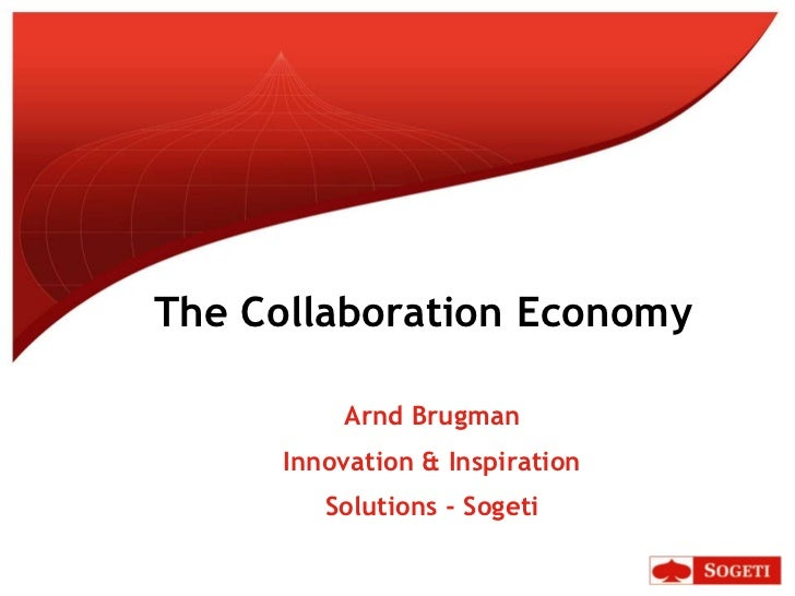 The Collaboration Economy<br />Arnd Brugman<br />Innovation & Inspiration<br />Solutions - Sogeti<br />