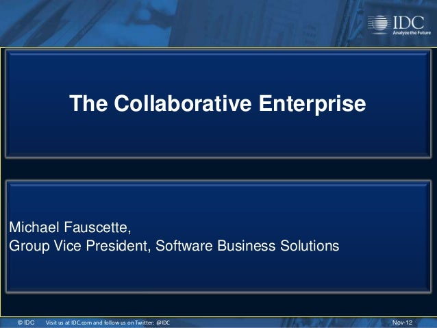 The Collaborative EnterpriseMichael Fauscette,Group Vice President, Software Business Solutions © IDC   Visit us at IDC.co...