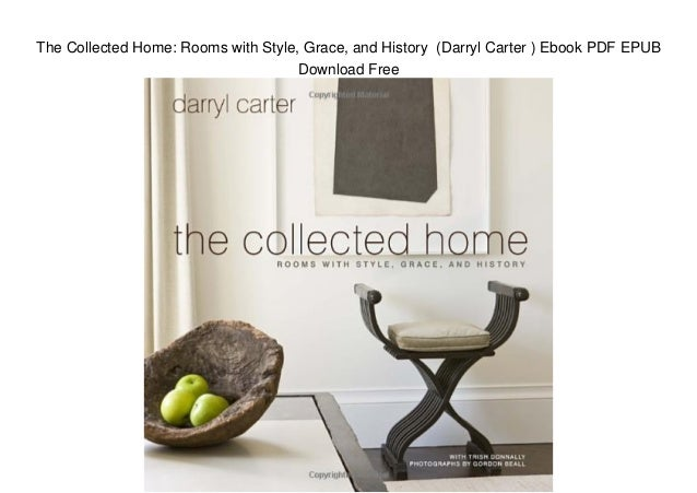 The Collected Home: Rooms with Style, Grace, and History (Darryl Carter ) Ebook PDF EPUB Download Free