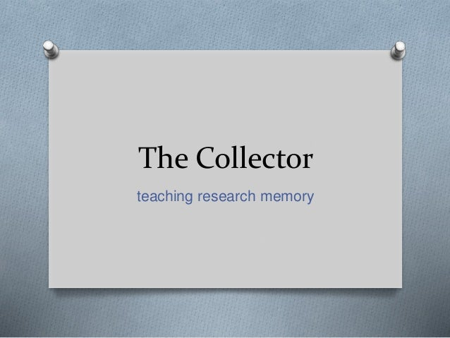The Collector teaching research memory