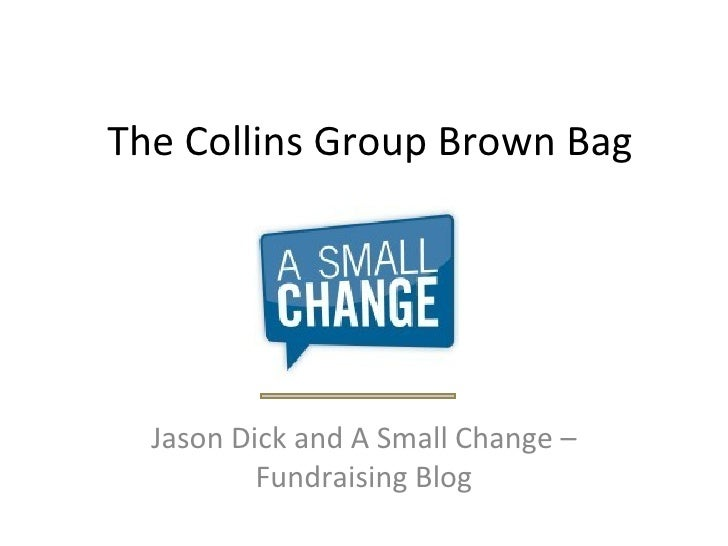 The Collins Group Brown Bag Jason Dick and A Small Change – Fundraising Blog