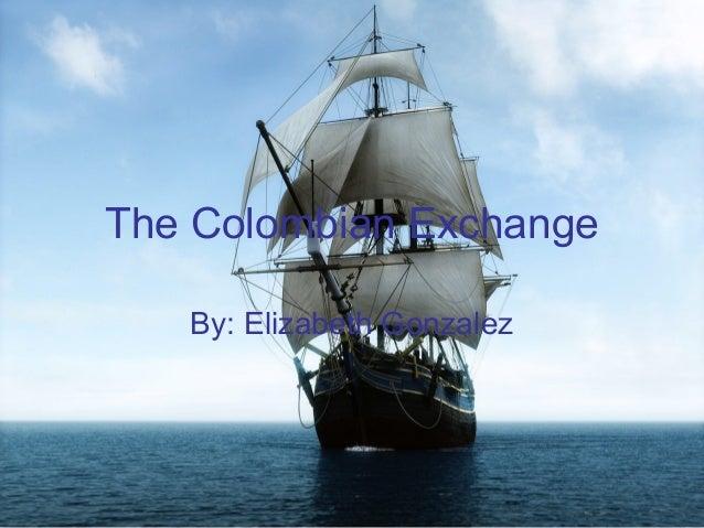 The Colombian Exchange By: Elizabeth Gonzalez