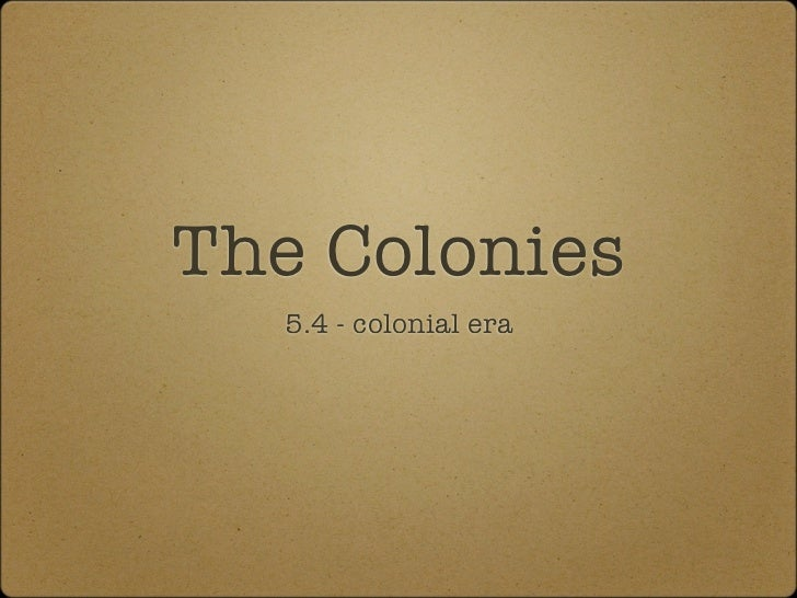 The Colonies  5.4 - colonial era