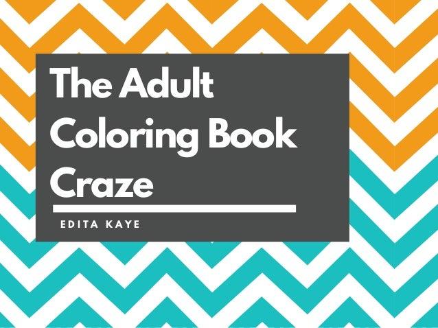 The Adult Coloring Book Craze E D I T A K A Y E