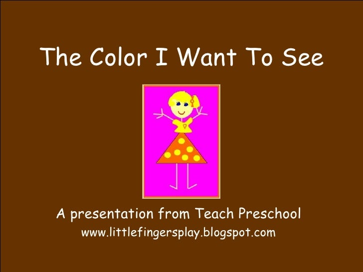 The Color I Want To See A presentation from Teach Preschool www.littlefingersplay.blogspot.com