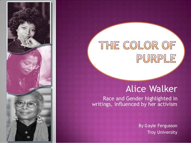 Alice Walker     Race and Gender highlighted inwritings, influenced by her activism                   By Gayle Fergusson  ...