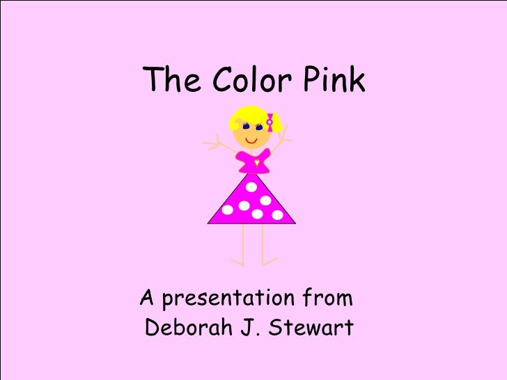 The Color Pink A presentation from  Deborah J. Stewart