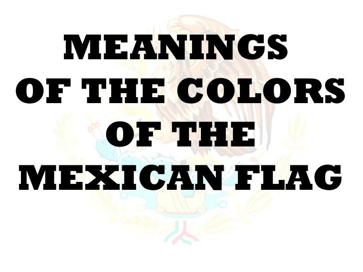 MEANINGSOF THE COLORS    OF THEMEXICAN FLAG